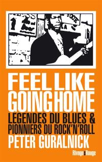Feel like going home : légendes du blues et pionniers du rock'n roll