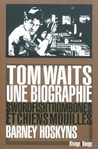 Tom Waits, une biographie : swordfishtrombones et chiens mouillés