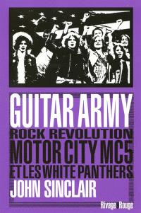 Guitar army : rock, révolution, Motor City, MC5 et White Panthers