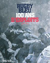 Rugby bleu : 100 ans d'exploits