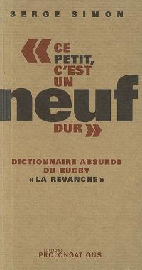 Ce petit, c'est un neuf dur : dictionnaire absurde du rugby : la revanche