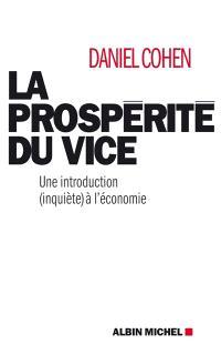 La prospérité du vice : une introduction (inquiète) à l'économie