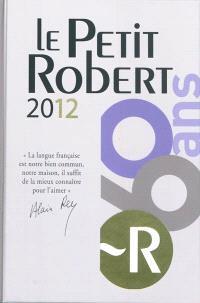 Le Petit Robert 2012 : dictionnaire alphabétique et analogique de la langue française