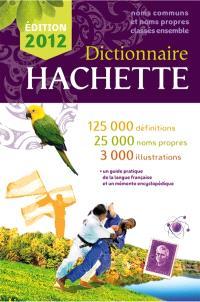Dictionnaire Hachette : noms communs et noms propres classés ensemble : 125.000 définitions, 25.000 noms propres, 3.000 illustrations