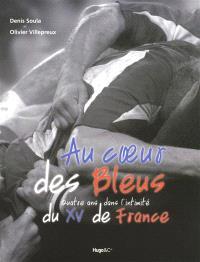Au coeur des Bleus : quatre ans dans l'intimité du XV de France
