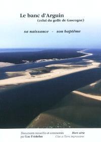 Côte et terre impressions, hors série, Le banc d'Arguin, celui du golfe de Gascogne : sa naissance, son baptème