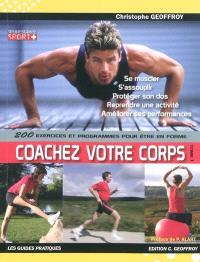Coacher votre corps !. Volume 1, 200 exercices et programmes pour être en forme