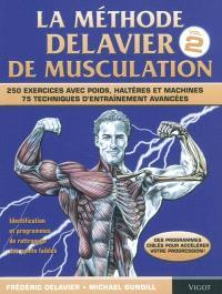 La méthode Delavier de musculation. Volume 2, Techniques, exercices et programmes avancés : 250 exercices avec poids, haltères et machines : 75 techniques d'entraînement avancées