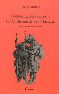 Coquins, gueux, catins... sur le chemin de Saint-Jacques = Picaros y picaresca en el camino de Santiago