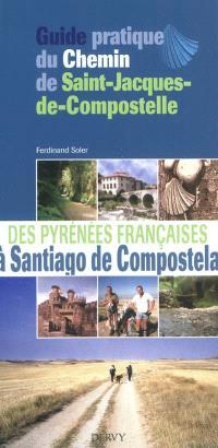Guide pratique du chemin de Saint-Jacques-de-Compostelle : des Pyrénées françaises à Santiago de Compostela : à l'usage des pèlerins (à pied, à cheval, à vélo tout-terrain)