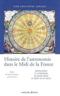Histoire de l'astronomie dans le midi de la France : observatoires et astronomes du Grand siècle au début du XXe siècle