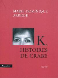 K, histoires de crabe : journal d'une nouvelle aventure cancérologique
