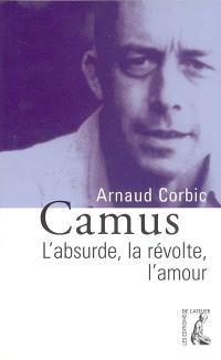 Camus : l'absurde, la révolte, l'amour