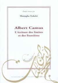 Albert Camus : l'écriture des limites et des frontières