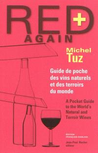 Red again + : guide de poche des vins naturels et des terroirs du monde = A pocket guide to the world's natural and terroir wines
