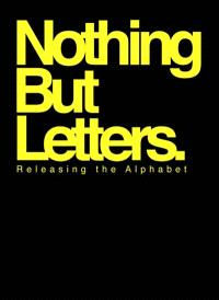 Nothing but letter : releasing the alphabet
