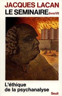 Le Séminaire. Volume 7, L'Ethique de la psychanalyse : 1959-1960