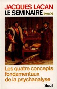 Le Séminaire. Livre XI : les quatre concepts fondamentaux de la psychanalyse
