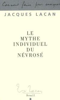 Le mythe individuel du névrosé ou Poésie et vérité dans la névrose