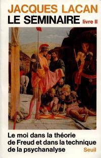 Le Séminaire. Volume 2, Livre 2; Le Moi dans la théorie de Freud et dans la technique de la psychanalyse
