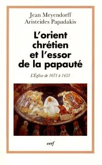 L'Eglise dans l'histoire. Volume 4, L'Orient chrétien et l'essor de la papauté : l'Eglise de 1071 à 1453