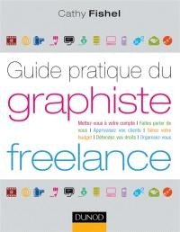 Guide pratique du graphiste Freelance : démarches administratives, droit, finances, clientèle, organisation...