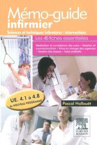 Mémo-guide infirmier : sciences et techniques infirmières, interventions, les 45 fiches essentielles : UE 4.1 à 4.8 du nouveau programme