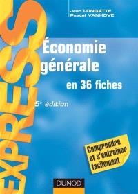 Economie générale : en 36 fiches
