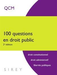100 questions en droit public : droit constitutionnel, droit administratif, libertés publiques