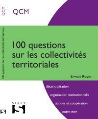 100 questions sur les collectivités territoriales : QCM : décentralisation, organisation institutionnelle, actions et coopération, outre-mer