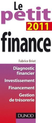 Le petit finance 2011 : diagnostic financier, investissement, financement, gestion de trésorerie