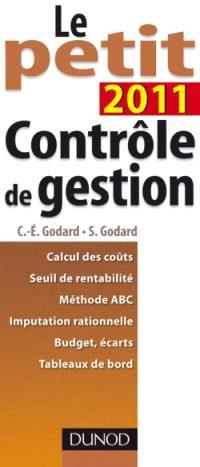 Le petit contrôle de gestion 2011 : calcul des coûts, seuil de rentabilté, méthode ABC, imputation rationnelle, budgets, écarts, tableaux de bord