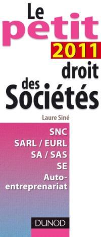 Le petit droit des sociétés 2011 : SNC, SARL-EURL, SA-SAS, SE, auto-entreprenariat