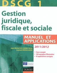 DSCG 1, gestion juridique, fiscale et sociale 2011-2012 : manuel et applications, corrigés inclus