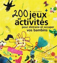200 jeux et activités pour distraire et occuper vos bambins
