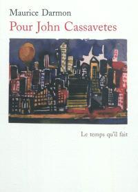 Pour John Cassavetes : essai. Suivi de John Cassavetes, le jazz et la question de l'improvisation
