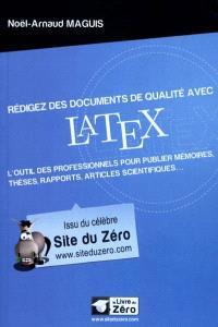 Rédigez des documents avec LaTeX : l'outil des professionnels pour publier mémoires, thèses, rapports, articles scientifiques...