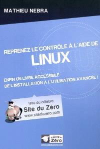 Reprenez le contrôle à l'aide de Linux : enfin un livre accessible de l'installation à l'utilisation avancée !