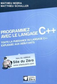 Programmez avec le langage C++ : toute la puissance du langage C++ expliquée aux débutants