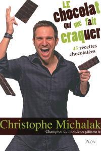 Le chocolat qui me fait craquer : 45 recettes chocolatées