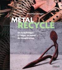 Métal recyclé : de la technique à l'objet en métal de récupération