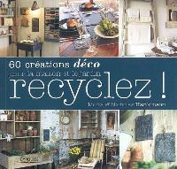 Recyclez ! : 60 créations déco pour la maison et le jardin