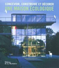 Concevoir, construire et décorer une maison écologique