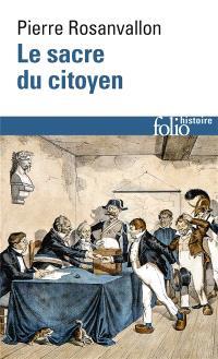 Le sacre du citoyen : histoire du suffrage universel en France
