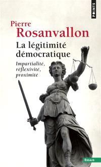 La légitimité démocratique : impartialité, réflexivité, proximité