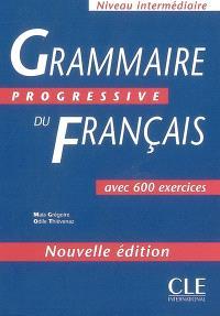 Grammaire progressive du français, niveau intermédiaire : avec 600 exercices