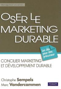 Oser le marketing durable : concilier marketing et développement durable