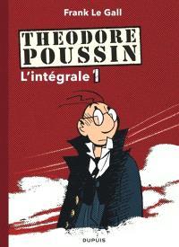 Théodore Poussin : l'intégrale. Volume 1