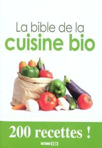 La bible de la cuisine bio : 200 recettes !