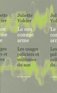 Le son comme arme : les usages policiers et militaires du son